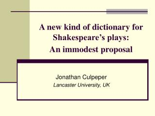A new kind of dictionary for Shakespeare s plays:  An immodest proposal