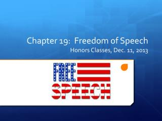 Chapter 19:  Freedom of Speech Honors Classes, Dec. 11, 2013