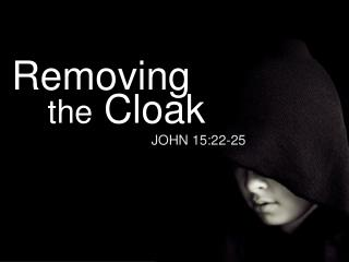Removing     the  Cloak