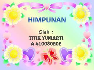 Oleh : TITIK  YUNIARTI A 410080202