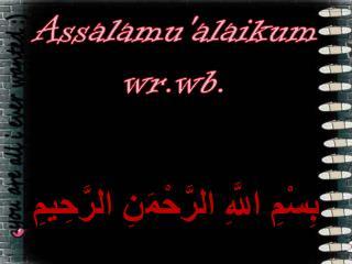 Assalamu'alaikum wr.wb. بِسْمِ اللَّهِ الرَّحْمَنِ الرَّحِيمِ