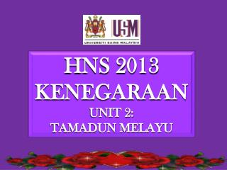 HNS 2013 KENEGARAAN UNIT 2: TAMADUN MELAYU