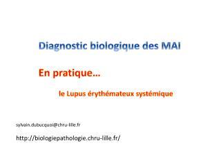 Diagnostic biologique des MAI En pratique… le Lupus érythémateux systémique
