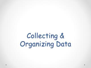 Collecting &  Organizing Data