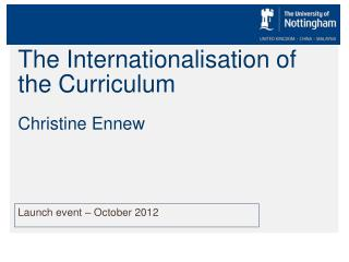 The Internationalisation of the Curriculum Christine Ennew