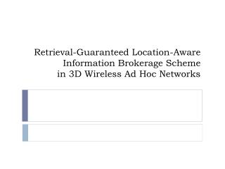 Retrieval-Guaranteed Location-Aware Information Brokerage Scheme  in 3D Wireless Ad Hoc Networks