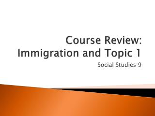 Course Review:  Immigration and Topic 1