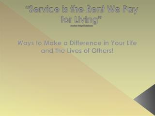 """Service is the Rent We Pay for Living"" Marian Wright Edelman"