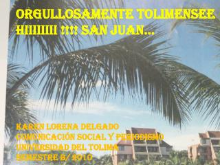 ORGULLOSAMENTE TOLIMENSEE HIIIIIIII !!!! SAN JUAN… KAREN LORENA DELGADO