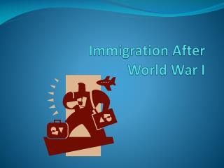 Immigration After  World War I