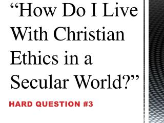 """How Do I Live With Christian Ethics in a Secular World?"""