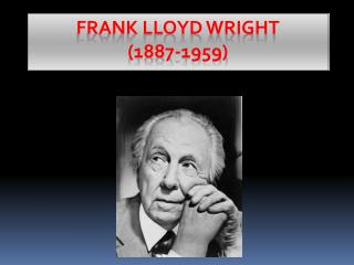 Frank Lloyd Wright (1887-1959)