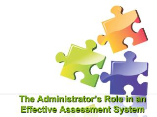 The Administrator's Role in  an Effective  Assessment  System