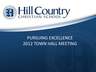 PURSUING EXCELLENCE  2012 TOWN HALL MEETING