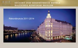 SÚČASNÝ STAV REKONŠTRUCIE HOTELA Baltschug Kempinski Moscow