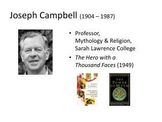 Joseph Campbell  (1904 – 1987)