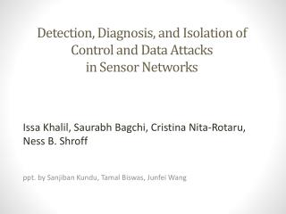 Detection, Diagnosis, and  Isolation of  Control and Data Attacks  in Sensor Networks