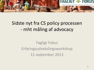 Sidste nyt fra CS policy processen  - mht måling af advocacy