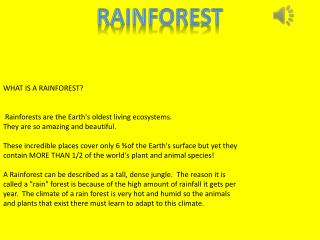 WHAT IS A RAINFOREST?  Rainforests are the Earth's oldest living ecosystems.
