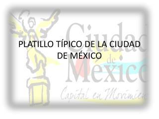 PLATILLO TÍPICO DE LA CIUDAD DE MÉXICO