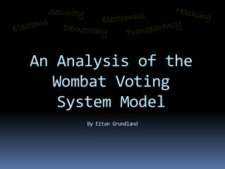 An Analysis of the Wombat Voting System Model