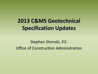 2013  C&MS Geotechnical  Specification  Updates