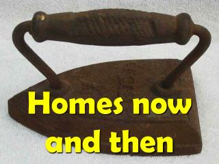 Homes now and then