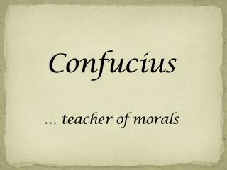 Confucius … teacher of morals