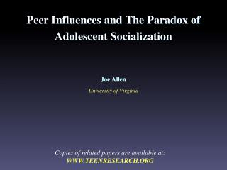Peer Influences and The Paradox of Adolescent Socialization Joe Allen University of Virginia
