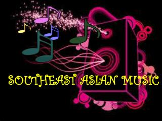 SOUTHEAST ASIAN MUSIC