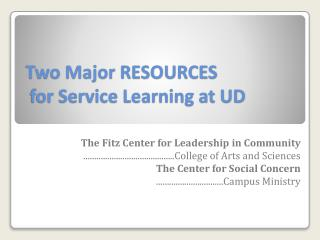Two Major RESOURCES  for Service Learning at UD