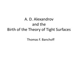 A. D.  Alexandrov and the  Birth of the Theory of Tight Surfaces