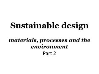 Sustainable design materials, processes and the environment Part 2
