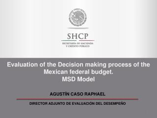 Evaluation of the Decision making process of the Mexican federal budget. MSD Model