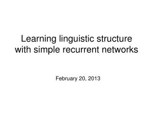 Learning linguistic structure with simple recurrent networks