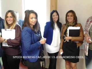 SPEED BIZNESS CAC JEUDI 13 JUIN SEMEISO CREIL