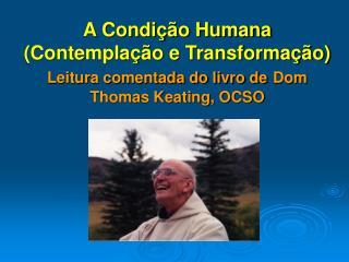 A Condi  o Humana Contempla  o e Transforma  o Leitura comentada do livro de Dom Thomas Keating, OCSO