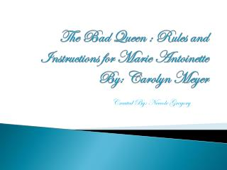 The Bad Queen : Rules and Instructions for Marie Antoinette By: Carolyn Meyer
