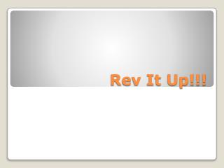 Rev It Up!!!