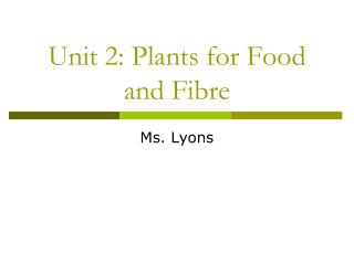 Unit 2: Plants for Food and Fibre
