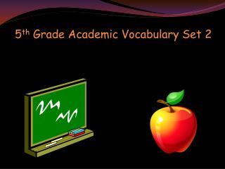 5 th  Grade Academic Vocabulary Set 2