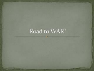 Road to WAR!