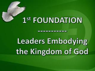 1 st  FOUNDATION ----------- Leaders Embodying the Kingdom of God