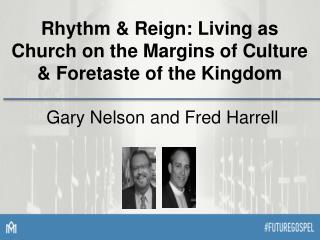 Rhythm & Reign: Living as Church on the Margins of Culture & Foretaste of the Kingdom