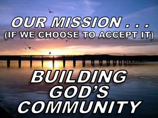 OUR MISSION . . .
