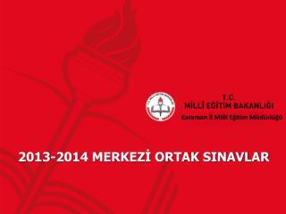 2013-2014 MERKEZİ ORTAK SINAVLAR