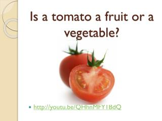 Is a tomato a fruit or a vegetable?