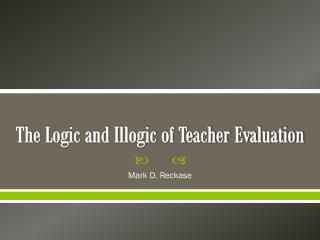 The Logic and Illogic of Teacher Evaluation
