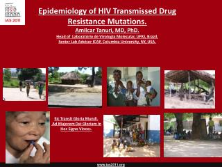 Epidemiology of HIV Transmissed Drug Resistance Mutations.  Amilcar Tanuri, MD, PhD.