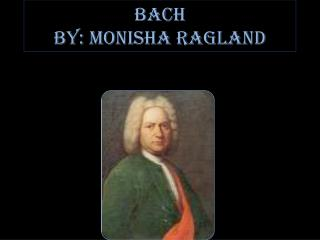 Bach  By: Monisha Ragland